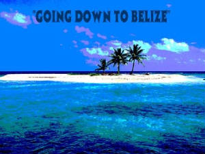 GOING DOWN TO BELIZE POSTER