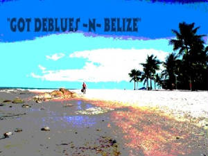 """GOT DEBLUES IN BELIZE CD"